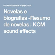 Novelas e biografias -Resumo de novelas : KCM sound effects