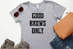 Good Brows Only Women's T-Shirt - Funny Shirt - Glam Gear - Fashionable Attire - Girly Girl - Chic Style - Gift for Makeup Lover Best Casual Dresses, Casual Summer Outfits, Work Shirts, Tee Shirts, Girly Girl, Gifts For Makeup Lovers, Only Shirt, Cute Work Outfits, Professional Outfits