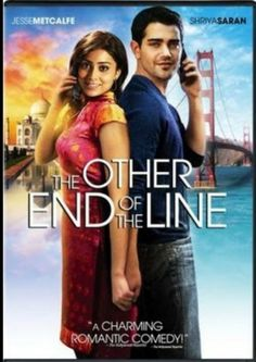 """The Other End of the Line is a romantic comedy film released in 2008 starring Jesse Metcalfe, Shriya Saran and Anupam Kher. James Dodson directed the project. The film is based on an employee at an Indian call-center who travels to San Francisco to be with a guy she falls for over the phone. The tagline is """"Two countries. Two cultures. One chance at love."""