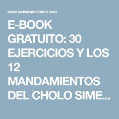 E-BOOK GRATUITO: 30 EJERCICIOS Y LOS 12 MANDAMIENTOS DEL CHOLO SIMEONE Y SU CUERPO TECNICO - LACLINICADELFUTBOL.COM