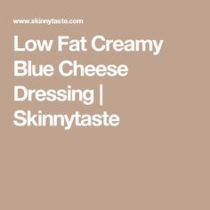 Low Fat Creamy Blue Cheese Dressing | Skinnytaste