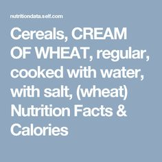 Cereals, CREAM OF WHEAT, regular, cooked with water, with salt, (wheat) Nutrition Facts & Calories