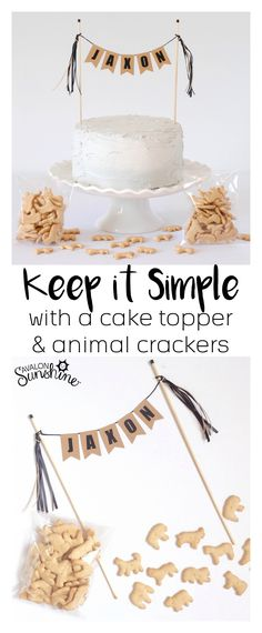 Simple Birthday Cake Idea:  personalized cake topper and animal crackers...looks adorable and so easy!