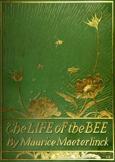 Maurice Maeterlinck, The Life of the Bee, New York: Dodd, Mead and Company, Cover and illustrations by Edward J. Source - The Public Library of Cincinnati and Hamilton County Virtual Library. Book Cover Art, Book Cover Design, Book Design, Vintage Book Covers, Vintage Books, Vintage Library, Old Books, Antique Books, Bee Book