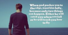 When God pushes you to the edge, trust Him fully, because only two things can happen. Either He will catch you when you fall or He will teach you how to fly. #cdff #onlinedating #christianquotes