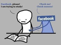 Facebook, please! I am trying to study!   Check me! Check meeeee!
