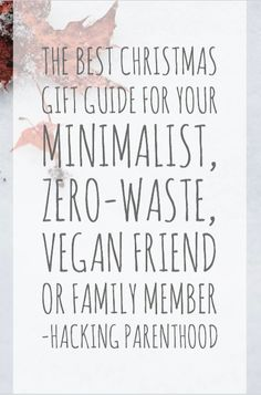 The Best Christmas gift guide for your minimalist, zero-waste, vegan friend or family member -Hacking Parenthood