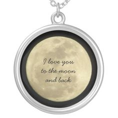 I love you to the moon and back necklace. get it on : http://www.zazzle.com/i_love_you_to_the_moon_and_back_necklace-177428982437193603?view=113594129940756008&design.areas=%5bpjcircle_front%5d&rf=238054403704815742&tc=pinterest