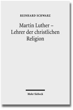 Martin Luther - Lehrer der christlichen Religion - Schwarz, Reinhard
