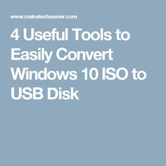 4 Useful Tools to Easily Convert Windows 10 ISO to USB Disk