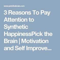3 Reasons To Pay Attention to Synthetic HappinessPick the Brain | Motivation and Self Improvement