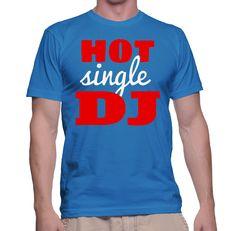 Hot Single DJ T-Shirt