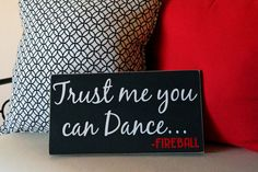 Trust me you can dance- FIREBALL whiskey, vodka,beer, rum, wine funny bar sign by SAWTHESIGN on Etsy https://www.etsy.com/listing/219627603/trust-me-you-can-dance-fireball-whiskey