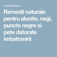 Remedii naturale pentru alunite, negi, puncte negre si pete datorate imbatranirii Alter, Good To Know, Health, How To Make, Cardio, Kitchen, Medicine, Cooking, Health Care