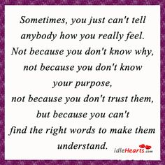 Sometimes words aren't enough!! You have to believe first in order to understand!! Js
