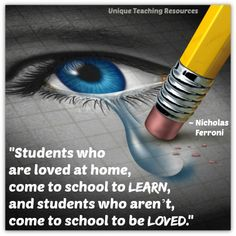 Nicholas Ferroni - Students who are loved at home, come to school to learn, and students who aren't, come to school to be loved.