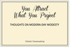 You Attract What You Project : Thoughts On Modern-Day Modesty
