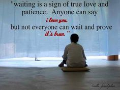 Waiting is a sign on true love and patience. Anyone can say I love you, but not everyone can wait and prove it's true. Great Quotes, Quotes To Live By, Inspirational Quotes, Awesome Quotes, Motivational Quotes, Long Distance Love Quotes, Signs Of True Love, Patience Quotes, True Love Waits