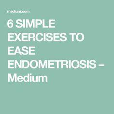 6 SIMPLE EXERCISES TO EASE ENDOMETRIOSIS – Medium