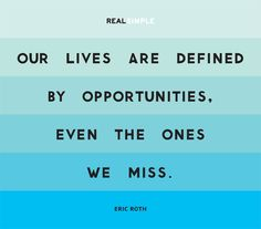 """Our lives are defined by opportunities, even the ones we miss."" —Eric Roth, from The Curious Case of Benjamin Button #quotes"