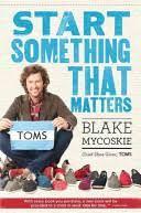 Blake––Mycoskie Start Something that Matters