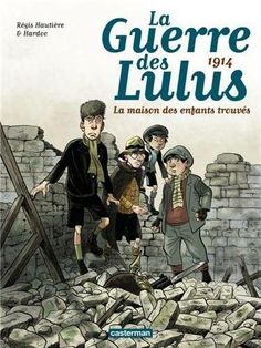 La guerre des Lulus, tome 1 : 1914, la Maison des enfants trouvés - BD HAU