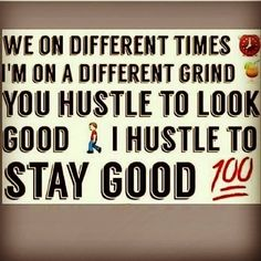you hustle to look good. i hustle to stay good. Thug Quotes, Gangster Quotes, Babe Quotes, Real Talk Quotes, Badass Quotes, Queen Quotes, Gangster Rap, Qoutes, Dope Words
