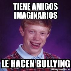 Meme Bad Luck Brian - tiene amigos imaginarios le hacen bullying - 157740