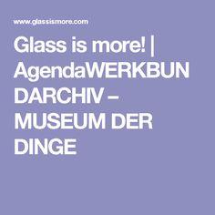 Glass is more! | AgendaWERKBUNDARCHIV – MUSEUM DER DINGE