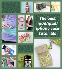 iPod iPad iPhone case tutorials. All the best free patterns for storing, carrying and protecting your tech and tablets.