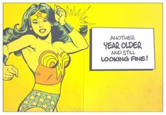 Another year older and still looking fine! Wonder Woman birthday card