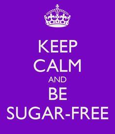 KEEP CALM AND BE SUGAR-FREE