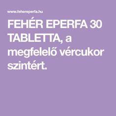 FEHÉR EPERFA 30 TABLETTA, a megfelelő vércukor szintért.