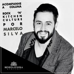 O colunista Marcelo Silva à frente da coluna Rock 'n' Kitchen Culture sempre tem uma grande matéria esperando por você confira muito mais na Revista D'Ávila