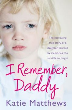 I Remember, Daddy: The harrowing true story of a daughter haunted by memories too terrible to forget ebook by Katie Matthews - Rakuten Kobo Sa Pa, Believe, True Crime Books, The Victim, Book Nooks, Book Lists, Reading Lists, Paperback Books, Literatura