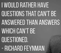 Richard Feynman - http://dailyatheistquote.com/atheist-quotes/2015/02/19/richard-feynman-2/
