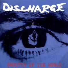 Discharge - Shootin' Up the World