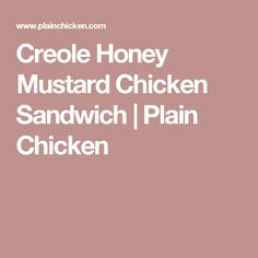 Creole Honey Mustard Chicken Sandwich | Plain Chicken