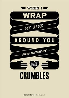When I wrap my arms around you, every mistake we made crumbles