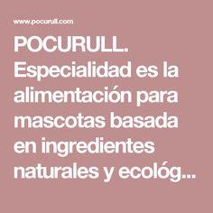 POCURULL. Especialidad es la alimentación para mascotas basada en ingredientes naturales y ecológicos.