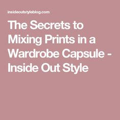 The Secrets to Mixing Prints in a Wardrobe Capsule - Inside Out Style