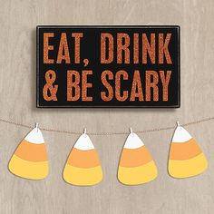 Eat, Drink and Be Scary -- our motto for October! -- and a great addition to your Halloween decor!