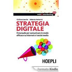 Strategia digitale: Il manuale per comunicare in modo efficace su internet e i Social Media (Web & marketing 2.0)
