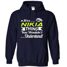 Its a NIKIA Thing- T Shirt, Hoodie, Hoodies, Year,Name, Birthday https://www.sunfrog.com/search/?search=NIKIA&cID=0&schTrmFilter=new?33590  #NIKIA #Tshirts #Sunfrog #Teespring #hoodies #nameshirts #men #Keep_Calm #Wouldnt #Understand #popular #everything #gifts #humor #womens_fashion #trends