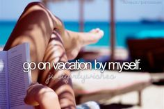 Go on vacation by myself / Bucket List Ideas...who am I kidding, I love my husband & family....best vacation is with all ur family and friends ❥-Mari Marxuach Parrilla