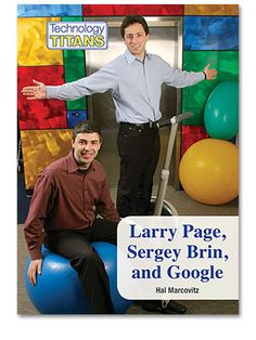 005.1 MAR Larry Page, Sergey Brin, and Google-Larry Page and Sergey Brin revolutionized Internet searching when they developed Google. Today, billions of searches a day are conducted on the popular website. As Page and Brin move into the future they hope to use the enormous resources of Google to revolutionize travel, communications and even space exploration.