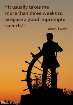 """""""It usually takes me more than three weeks to prepare a good impromptu speech,"""" Mark Twain. Writing Humor, Writing Quotes, Wise Quotes, Quotable Quotes, Famous Quotes, Funny Quotes, Inspirational Quotes, Book Quotes, Writing Problems"""