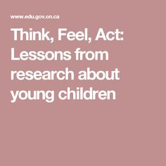 Think, Feel, Act: Lessons from research about young children Youngest Child, Preschool At Home, Children's Literature, Reggio, Young Children, Childcare, Research, Acting, Feelings