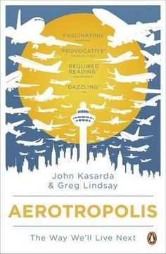 John Casarda aerotropolis. Estrategias simbióticas, referente propio