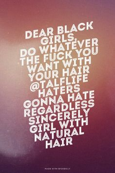Natural hair quotes Natural Hair Quotes, Natural Hair Styles, Black Girls, Your Hair, Hate, Beauty, Ebony Girls